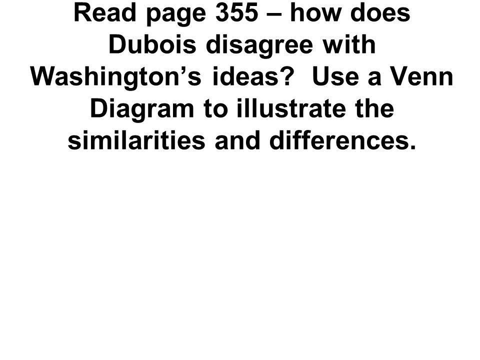 Read page 355 – how does Dubois disagree with Washington's ideas? Use a Venn Diagram to illustrate the similarities and differences.