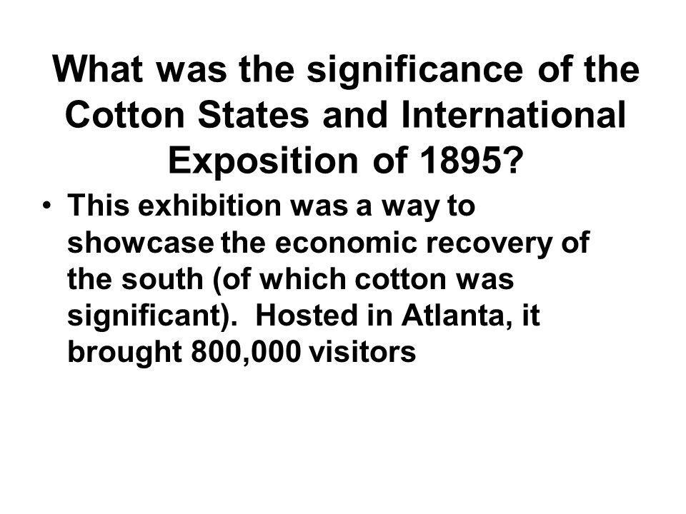 What was the significance of the Cotton States and International Exposition of 1895? This exhibition was a way to showcase the economic recovery of th
