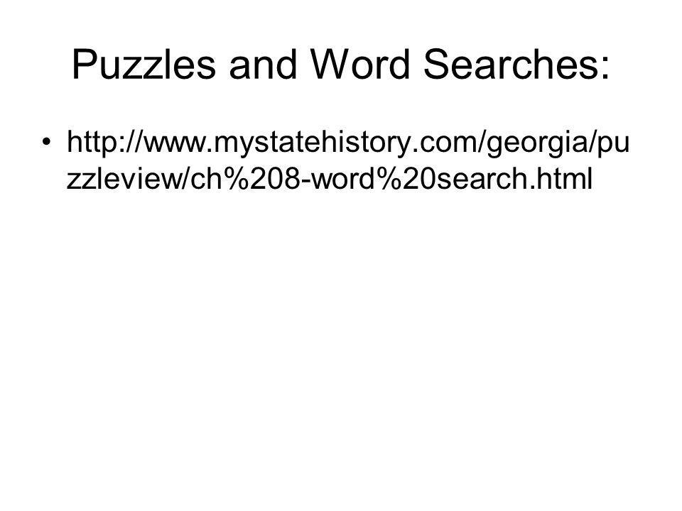 Puzzles and Word Searches: http://www.mystatehistory.com/georgia/pu zzleview/ch%208-word%20search.html