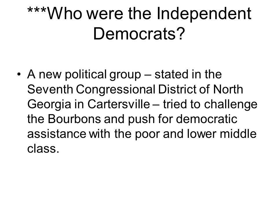 ***Who were the Independent Democrats? A new political group – stated in the Seventh Congressional District of North Georgia in Cartersville – tried t