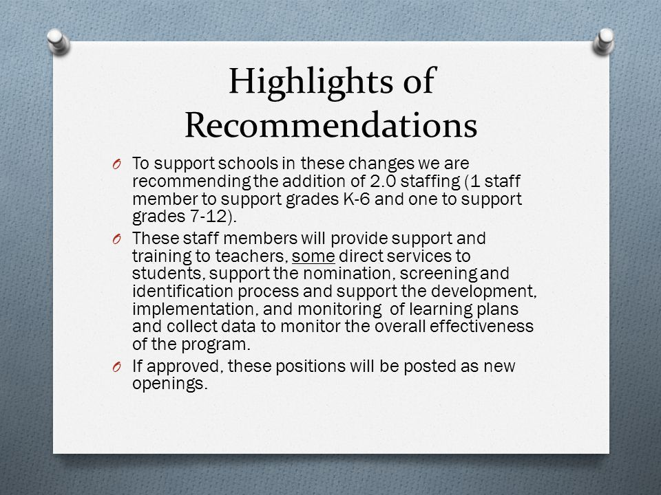 Highlights of Recommendations O To support schools in these changes we are recommending the addition of 2.0 staffing (1 staff member to support grades K-6 and one to support grades 7-12).