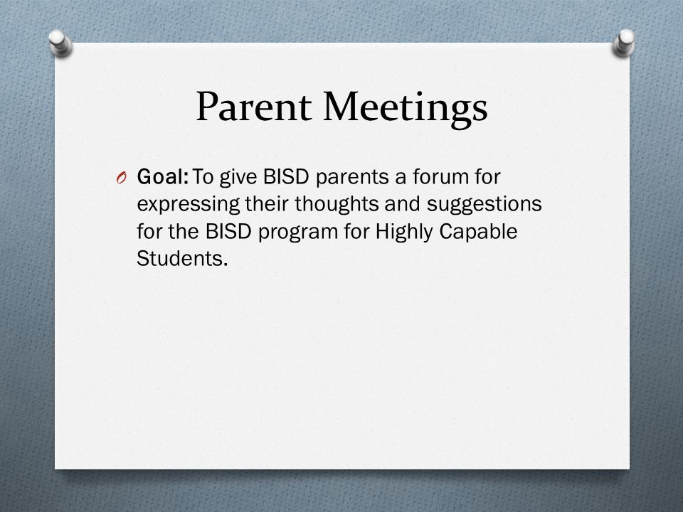 Themes from parent meetings: O Majority of respondents were from the District's elementary school O Most parents were aware of the Highly Capable program and its methods of identification.