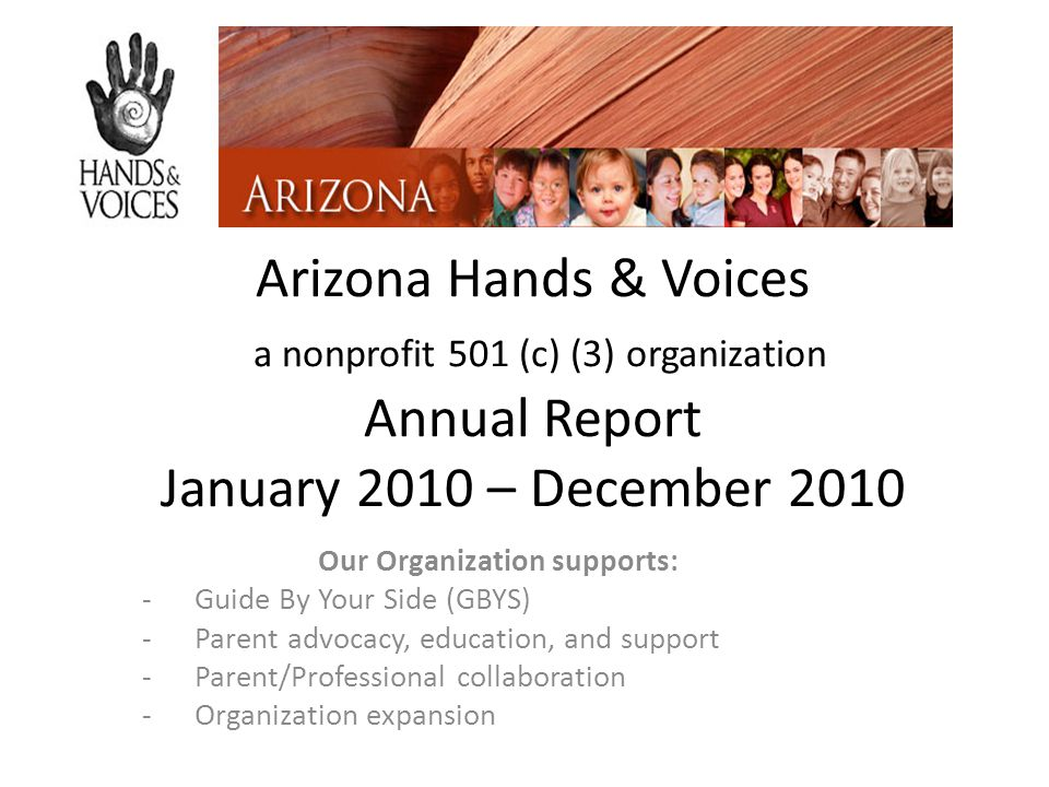 Arizona Hands & Voices a nonprofit 501 (c) (3) organization Annual Report January 2010 – December 2010 Our Organization supports: -Guide By Your Side