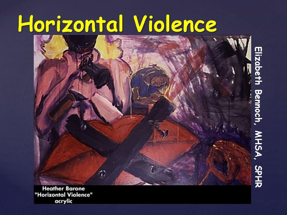 Horizontal Violence Elizabeth Bennoch, MHSA, SPHR