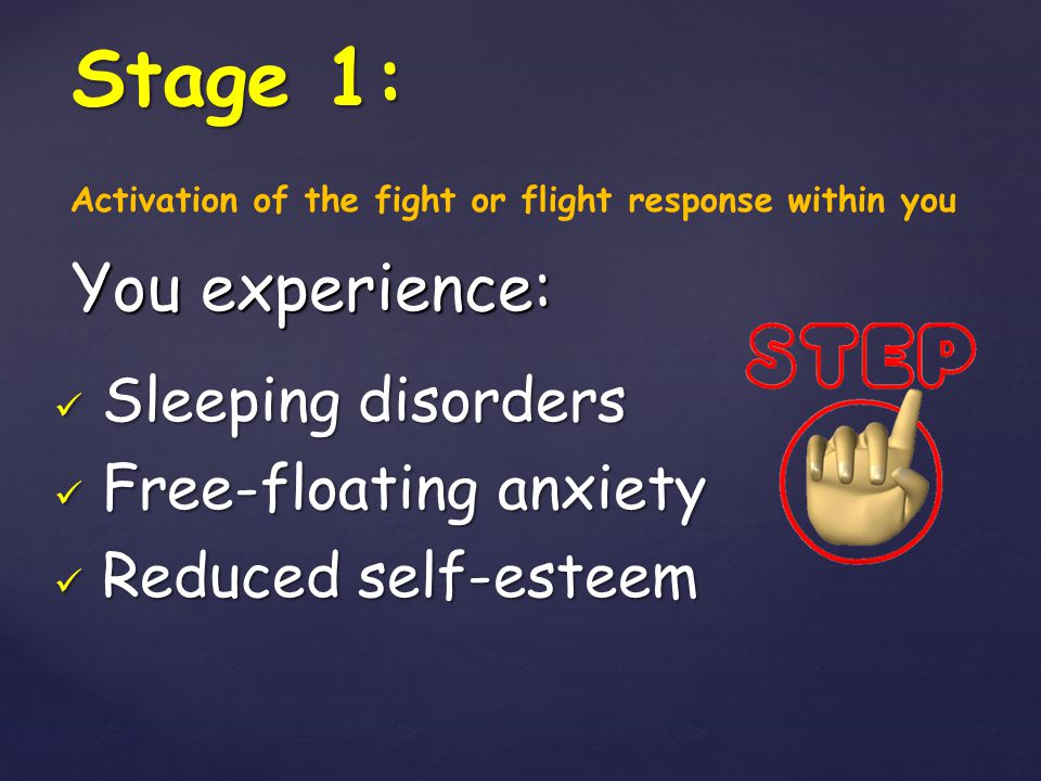Sleeping disorders Sleeping disorders Free-floating anxiety Free-floating anxiety Reduced self-esteem Reduced self-esteem Stage 1: You experience: Act