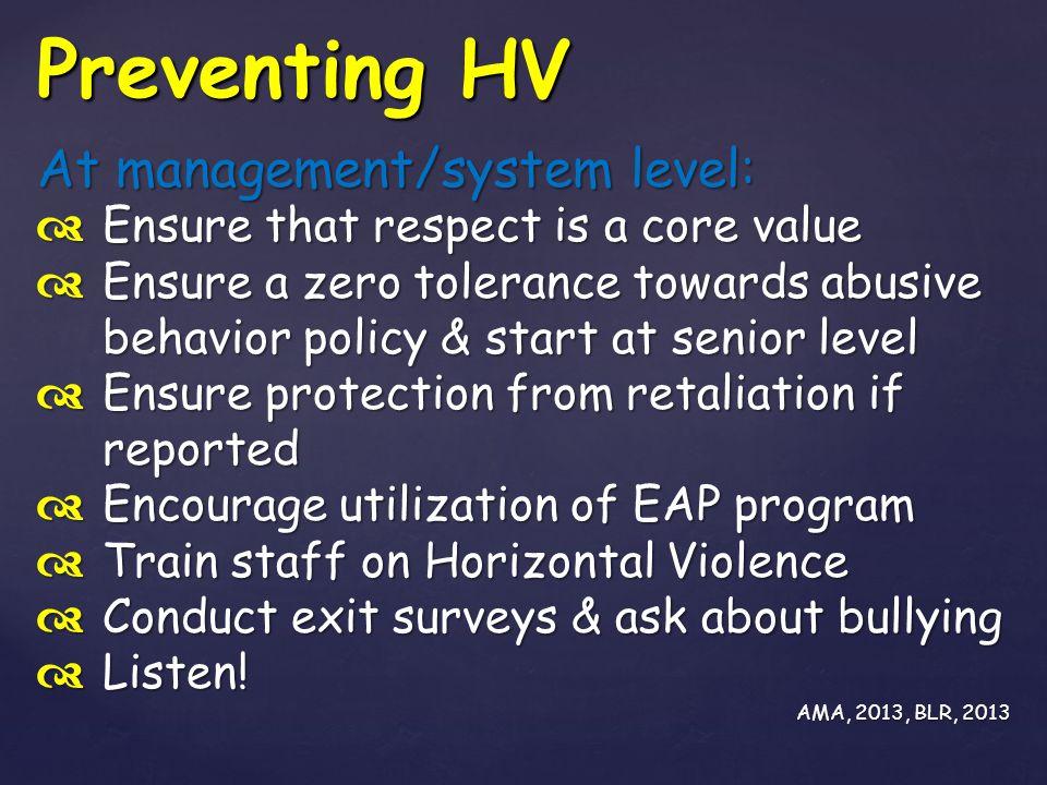 Preventing HV  Ensure that respect is a core value  Ensure a zero tolerance towards abusive behavior policy & start at senior level  Ensure protect