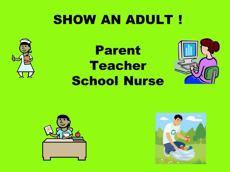 SHOW AN ADULT ! Parent Teacher School Nurse