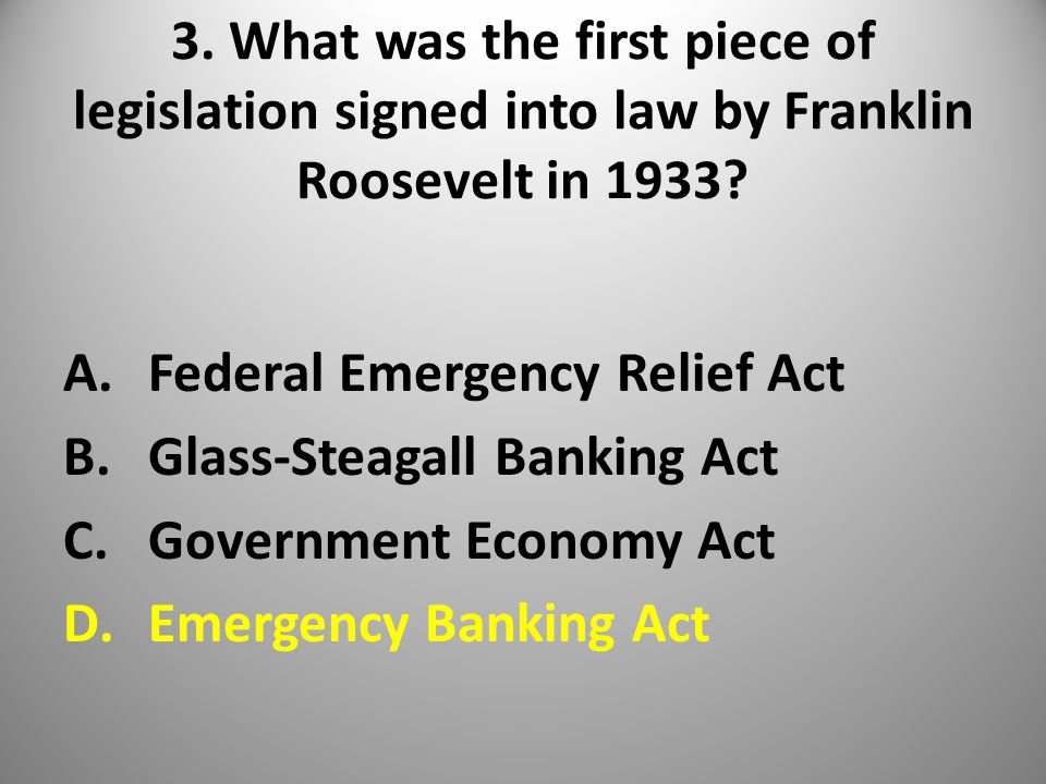 3. What was the first piece of legislation signed into law by Franklin Roosevelt in 1933.