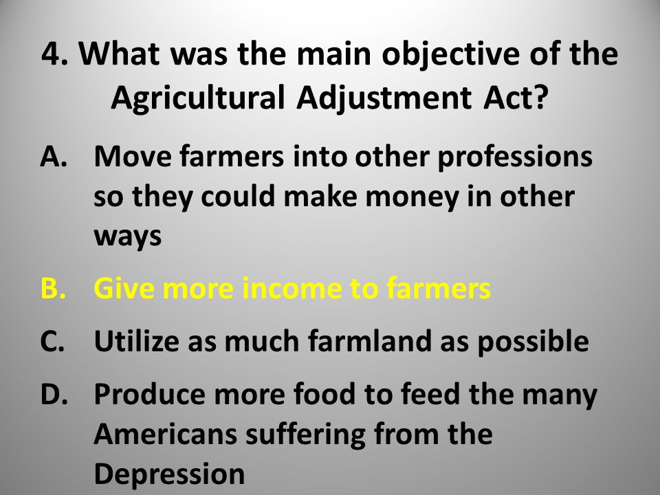 4. What was the main objective of the Agricultural Adjustment Act.