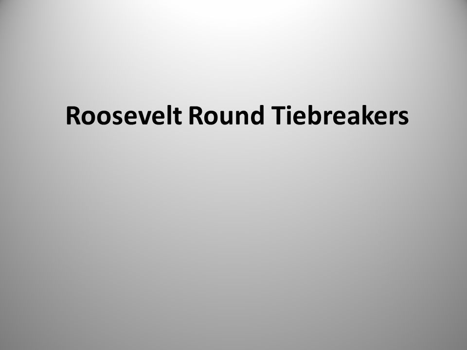 Roosevelt Round Tiebreakers