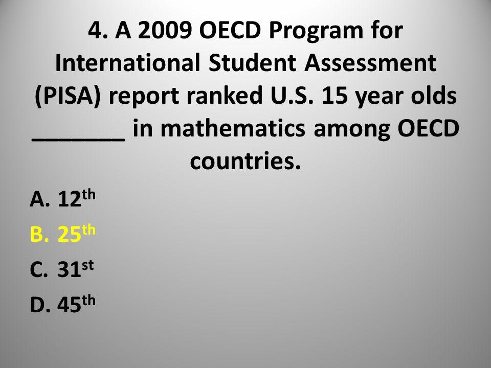 4. A 2009 OECD Program for International Student Assessment (PISA) report ranked U.S.