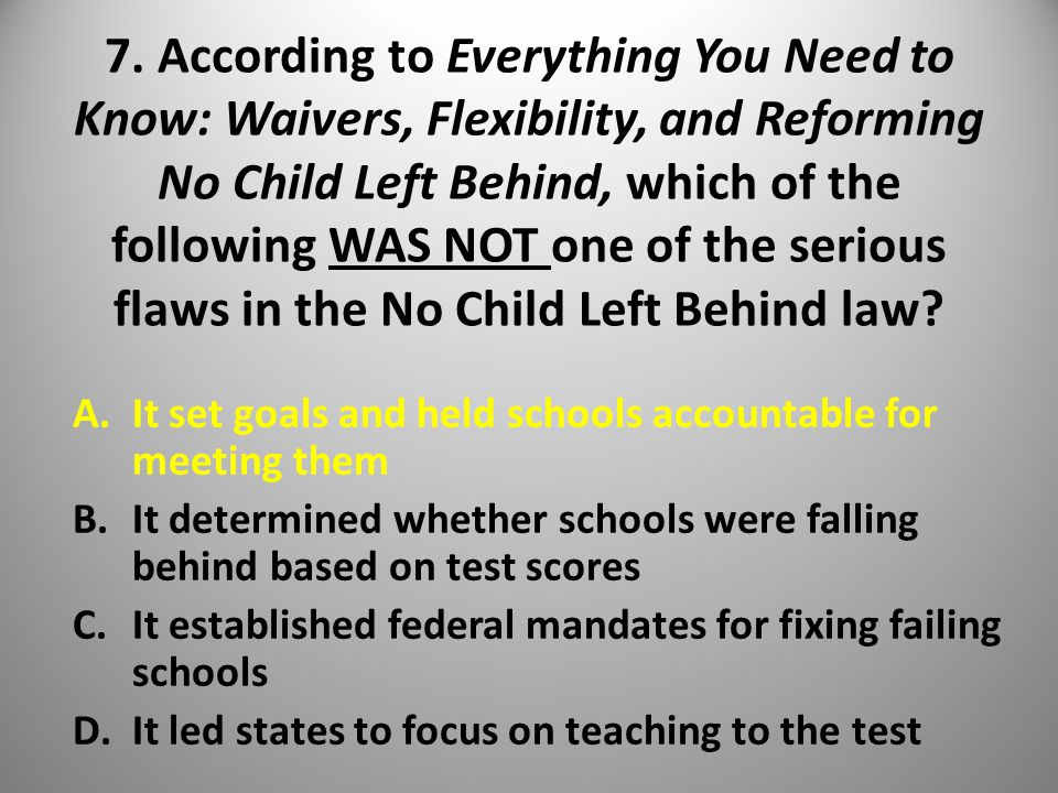 7. According to Everything You Need to Know: Waivers, Flexibility, and Reforming No Child Left Behind, which of the following WAS NOT one of the serio