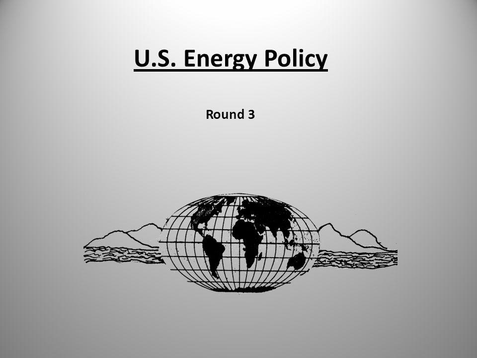 U.S. Energy Policy Round 3