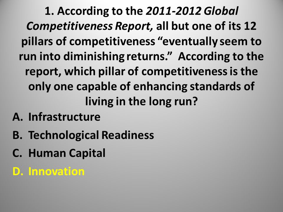 """1. According to the 2011-2012 Global Competitiveness Report, all but one of its 12 pillars of competitiveness """"eventually seem to run into diminishing"""