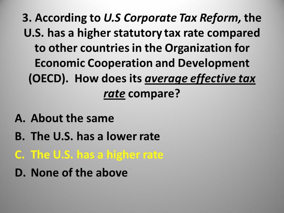 3. According to U.S Corporate Tax Reform, the U.S.