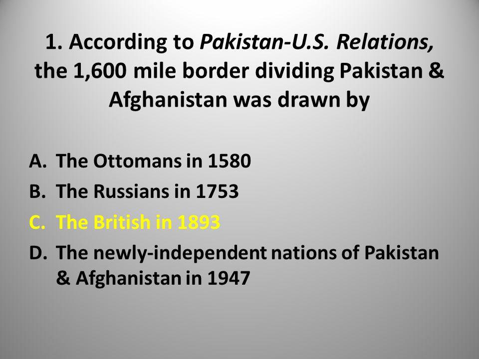 1. According to Pakistan-U.S.