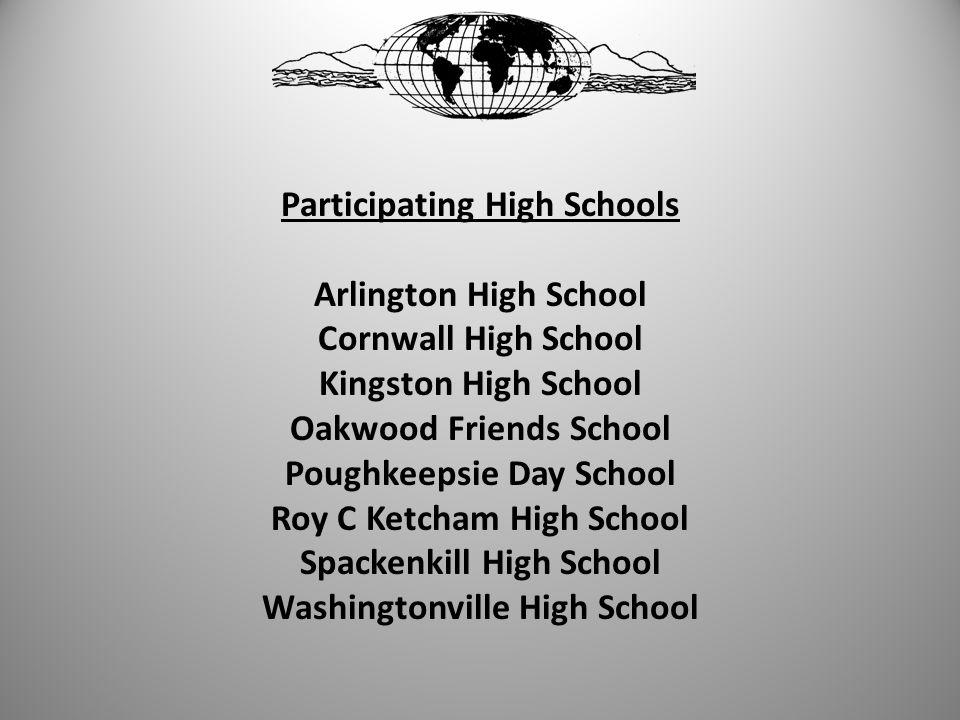 Participating High Schools Arlington High School Cornwall High School Kingston High School Oakwood Friends School Poughkeepsie Day School Roy C Ketcham High School Spackenkill High School Washingtonville High School