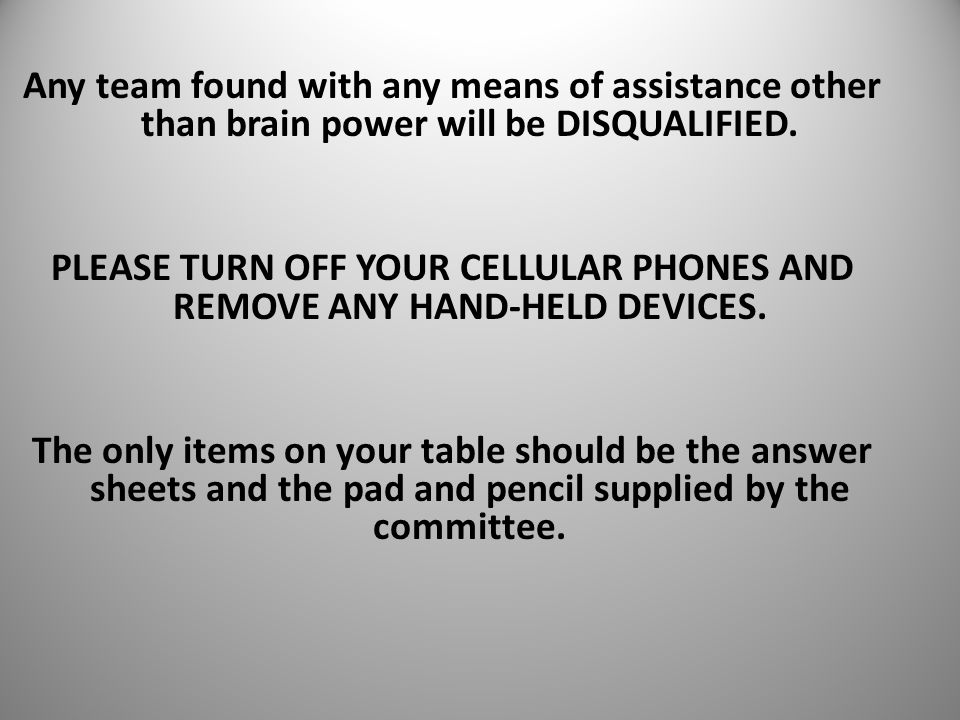 Any team found with any means of assistance other than brain power will be DISQUALIFIED.