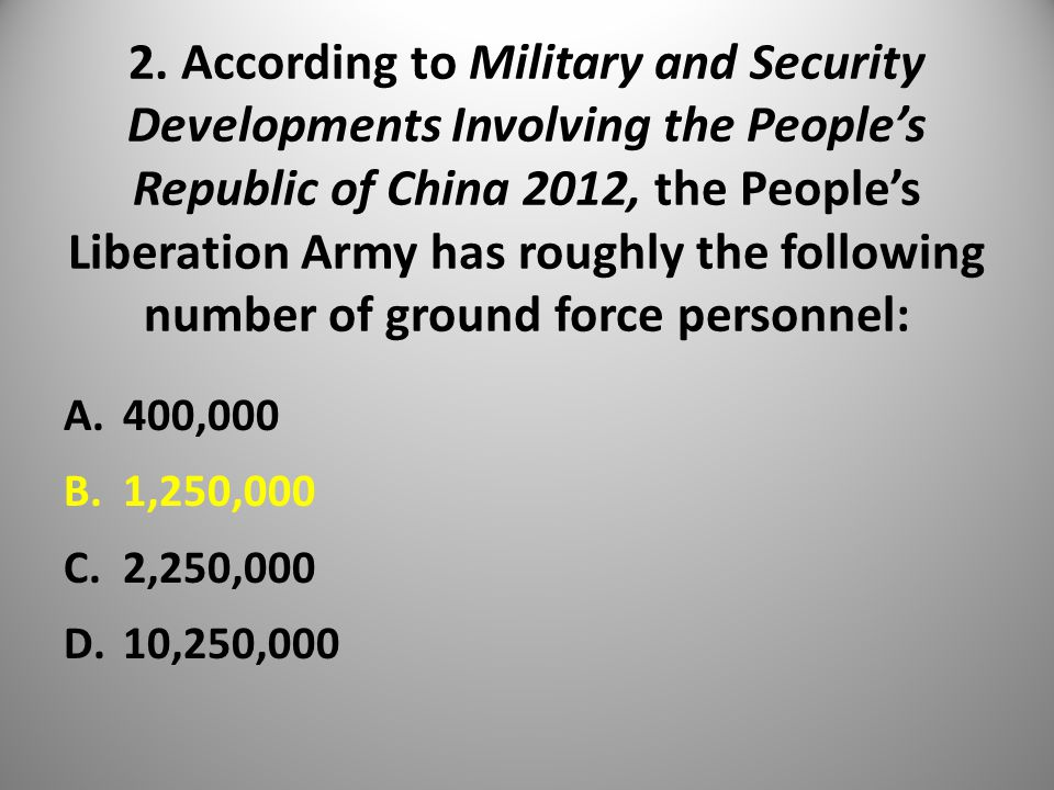 2. According to Military and Security Developments Involving the People's Republic of China 2012, the People's Liberation Army has roughly the followi