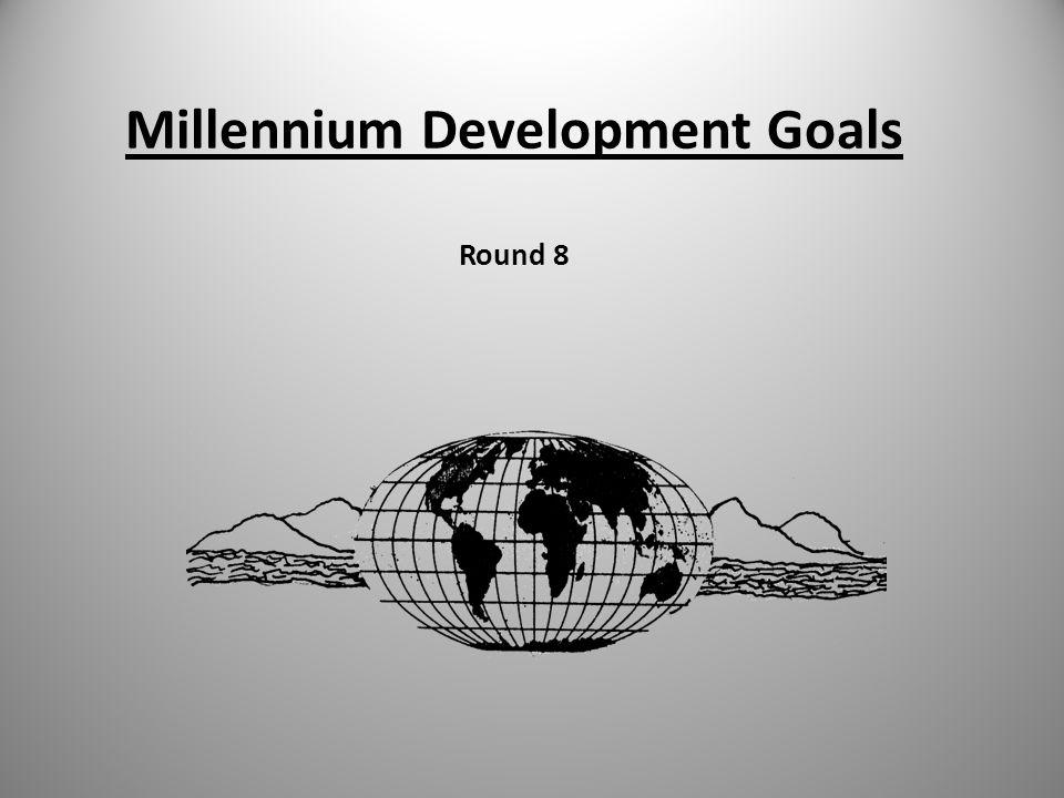 Millennium Development Goals Round 8