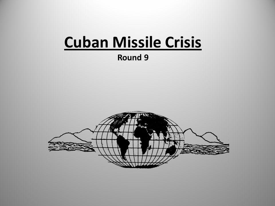 Cuban Missile Crisis Round 9
