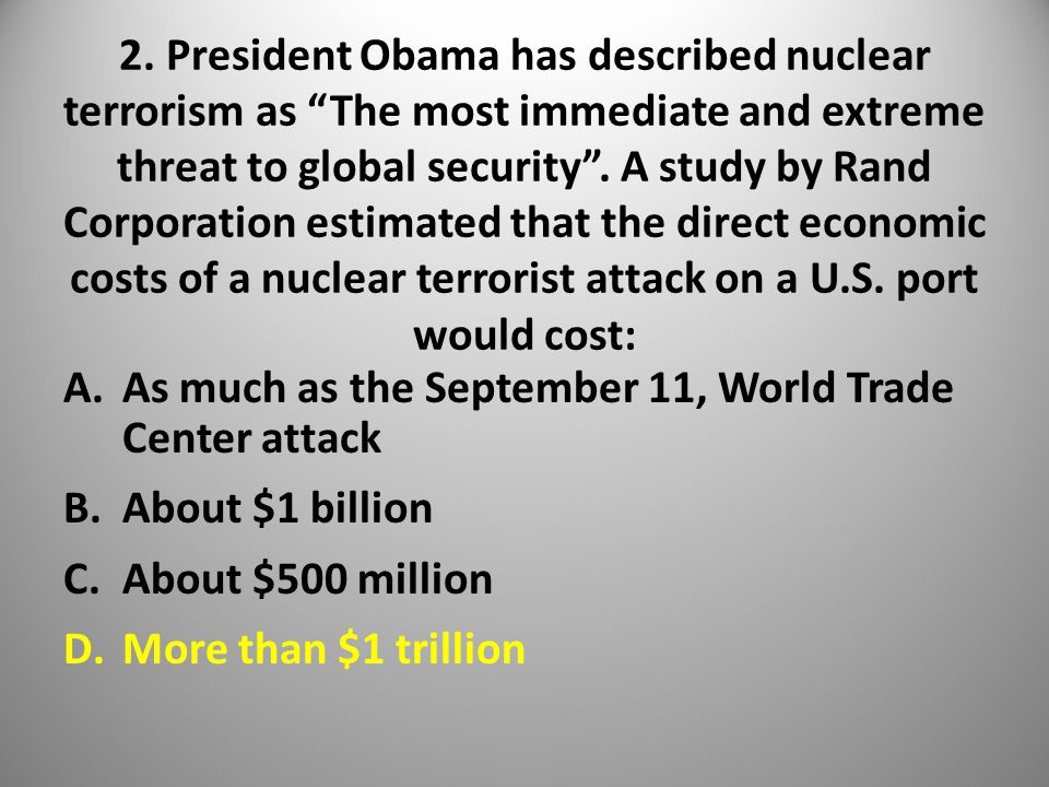 """2. President Obama has described nuclear terrorism as """"The most immediate and extreme threat to global security"""". A study by Rand Corporation estimate"""