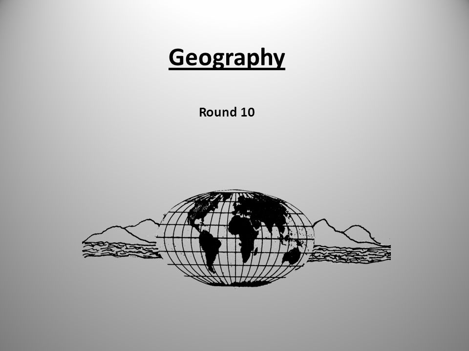 Geography Round 10