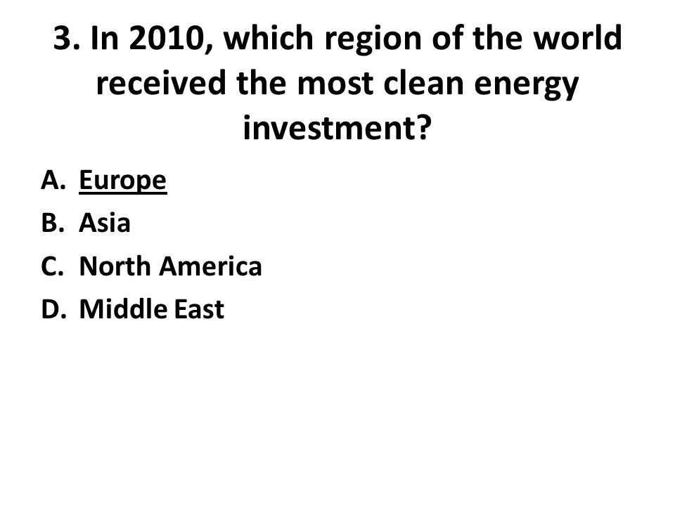3.In 2010, which region of the world received the most clean energy investment.