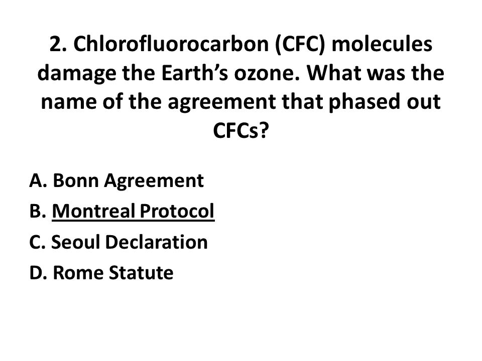 2.Chlorofluorocarbon (CFC) molecules damage the Earth's ozone.