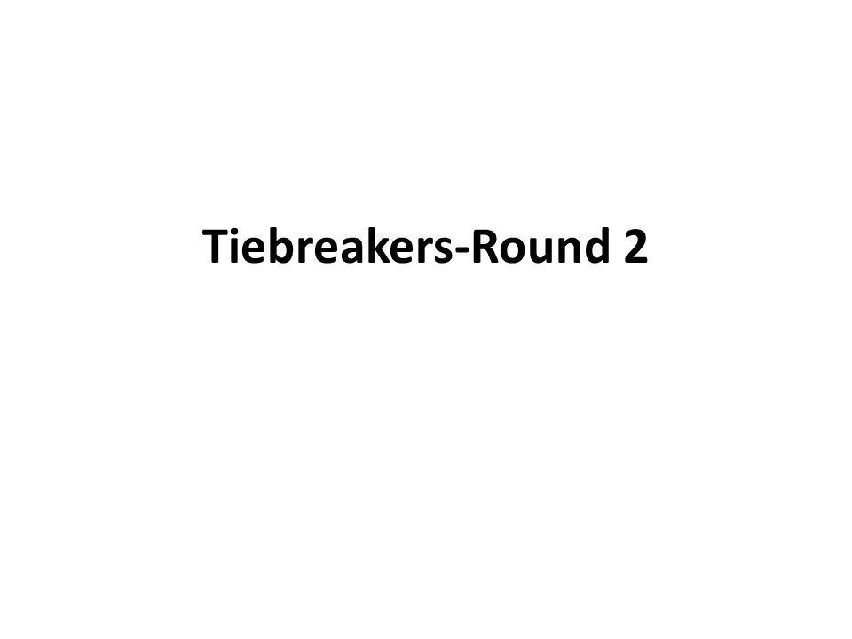 Tiebreakers-Round 2