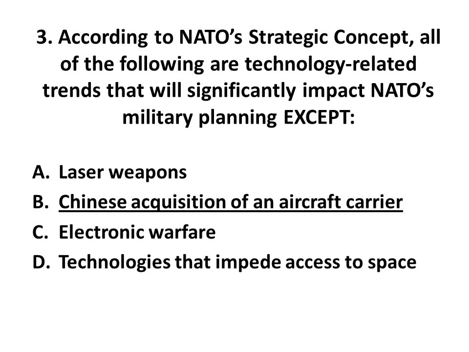 3. According to NATO's Strategic Concept, all of the following are technology-related trends that will significantly impact NATO's military planning E