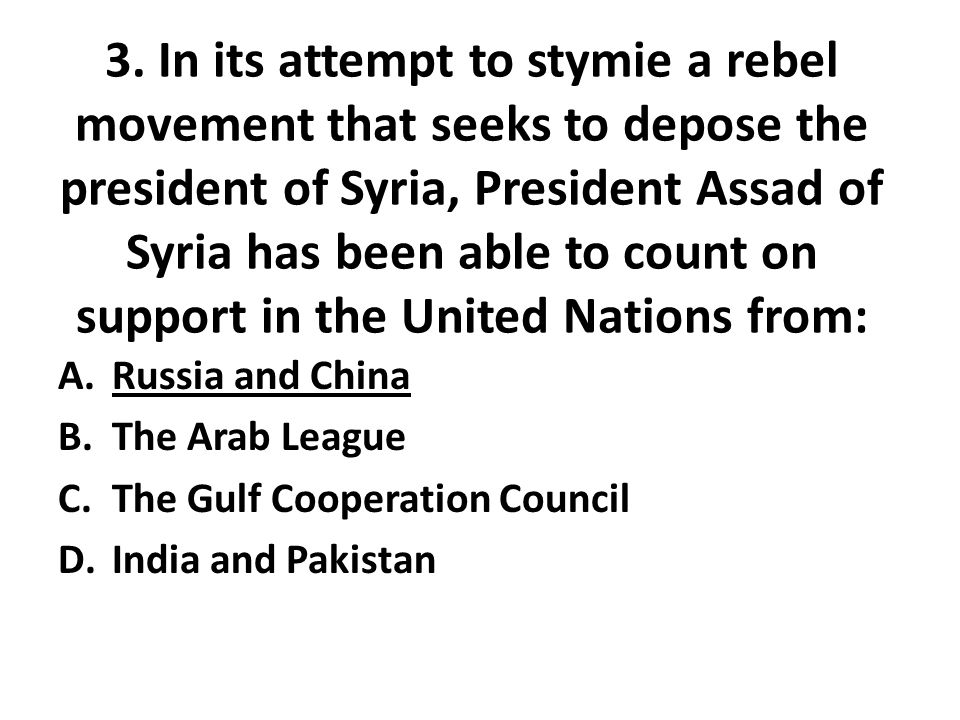 3. In its attempt to stymie a rebel movement that seeks to depose the president of Syria, President Assad of Syria has been able to count on support i