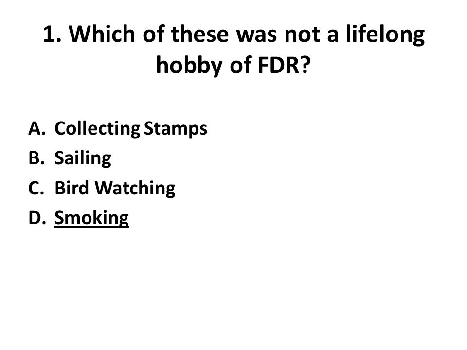 1. Which of these was not a lifelong hobby of FDR.