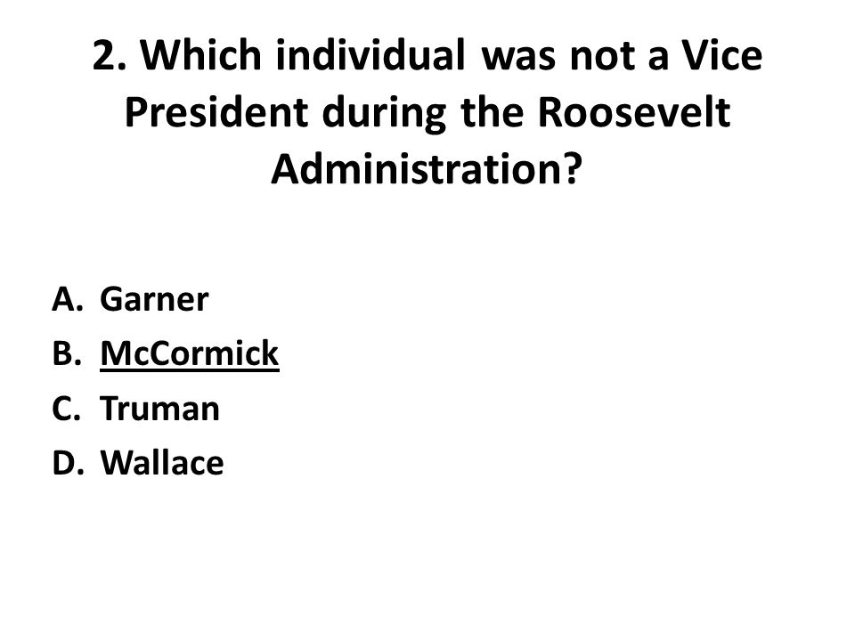 2.Which individual was not a Vice President during the Roosevelt Administration.