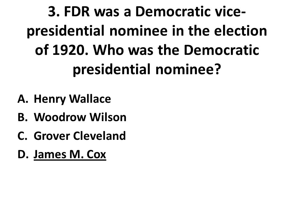 3.FDR was a Democratic vice- presidential nominee in the election of 1920.