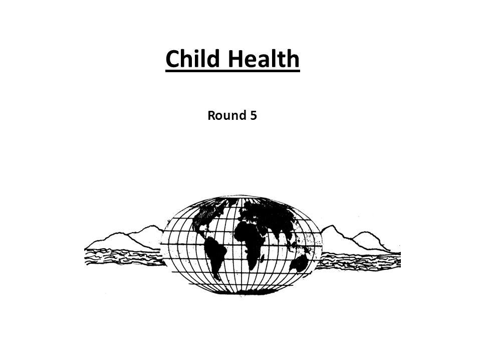 Child Health Round 5