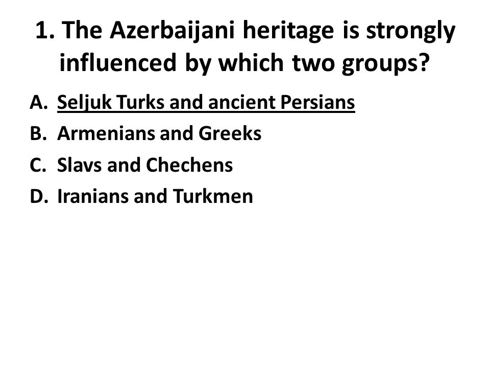 1. The Azerbaijani heritage is strongly influenced by which two groups.