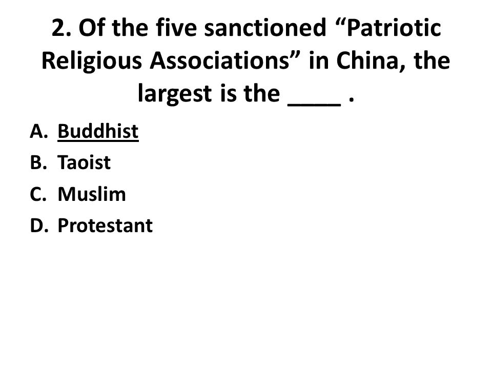 2. Of the five sanctioned Patriotic Religious Associations in China, the largest is the ____.