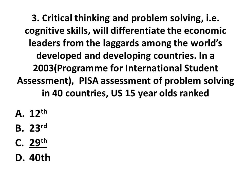 3. Critical thinking and problem solving, i.e.