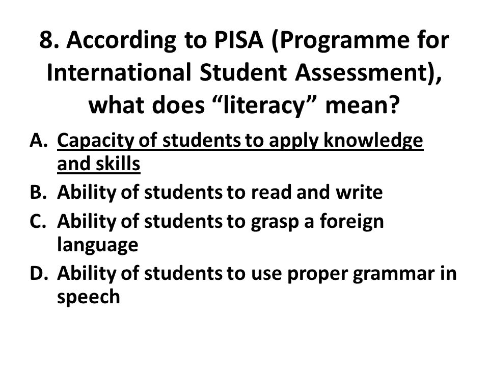 8. According to PISA (Programme for International Student Assessment), what does literacy mean.