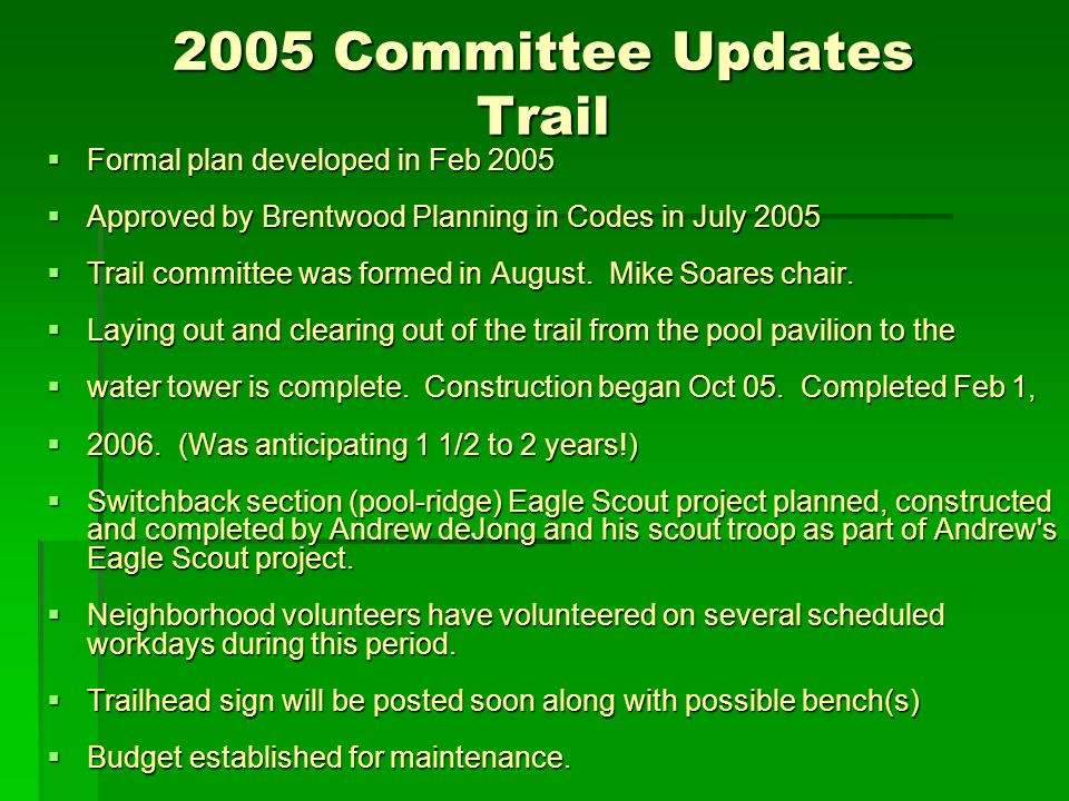 2005 Committee Updates Trail  Formal plan developed in Feb 2005  Approved by Brentwood Planning in Codes in July 2005  Trail committee was formed in August.
