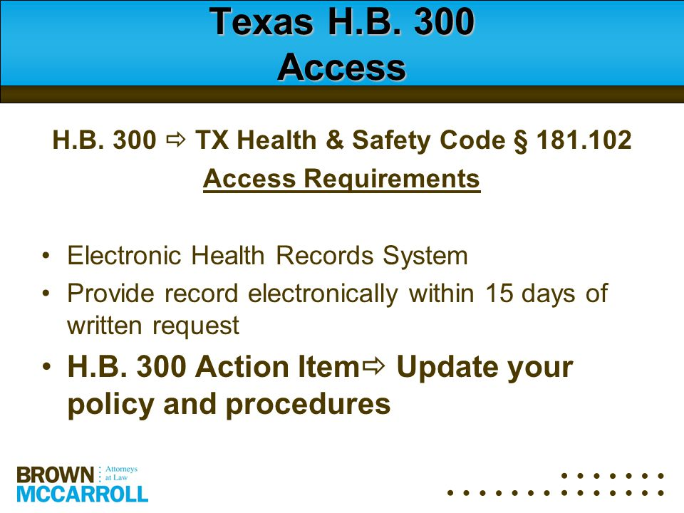 Texas H.B. 300 Access H.B. 300  TX Health & Safety Code § 181.102 Access Requirements Electronic Health Records System Provide record electronically