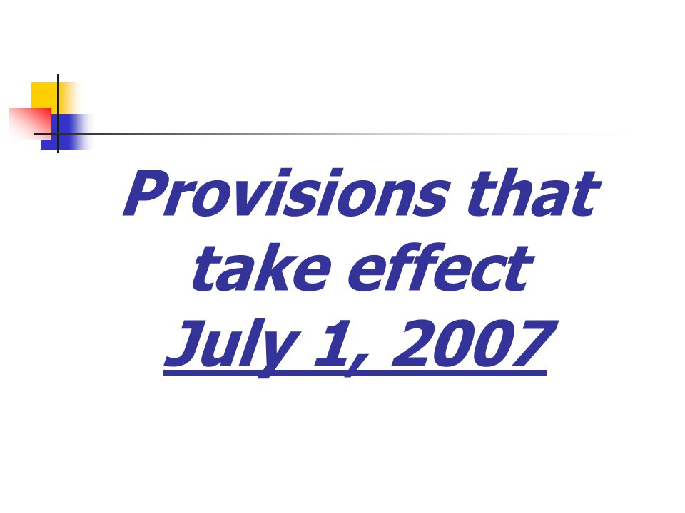 Provisions that take effect July 1, 2007