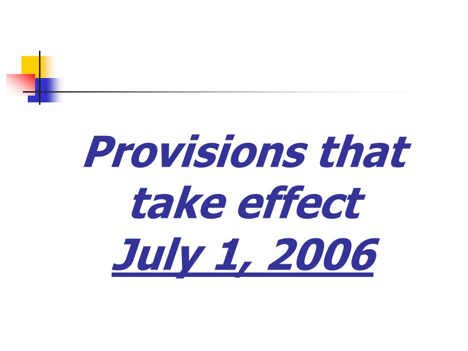Provisions that take effect July 1, 2006