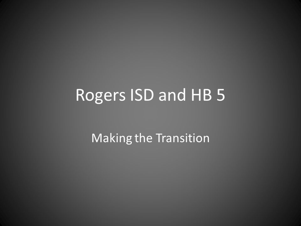 Rogers ISD and HB 5 Making the Transition