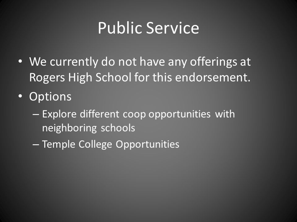 Public Service We currently do not have any offerings at Rogers High School for this endorsement. Options – Explore different coop opportunities with
