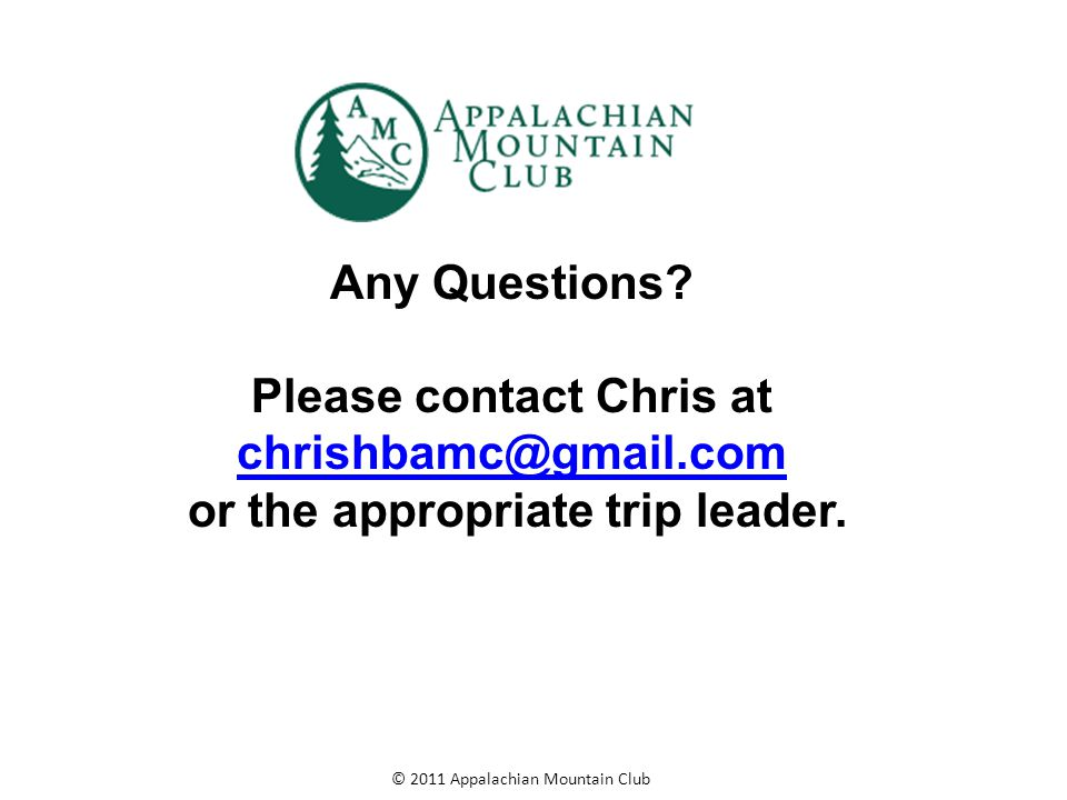 © 2011 Appalachian Mountain Club Any Questions.