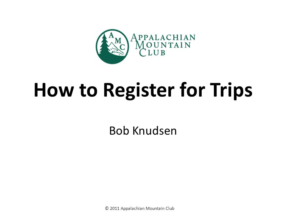 © 2011 Appalachian Mountain Club Step 1 Go to the AMC Boston Chapter HB Committee website: http://www.hbbostonamc.org/ Or to the SHP Registration Page and Look for Program Events http://www.hbbostonamc.org/