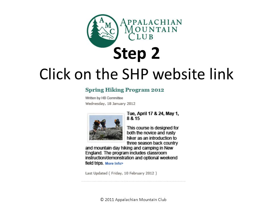 © 2011 Appalachian Mountain Club Step 3 Click on the SHP Trip Schedule link at the bottom of the page 2013 SHP HIKING/BACKPACKING TRIPS