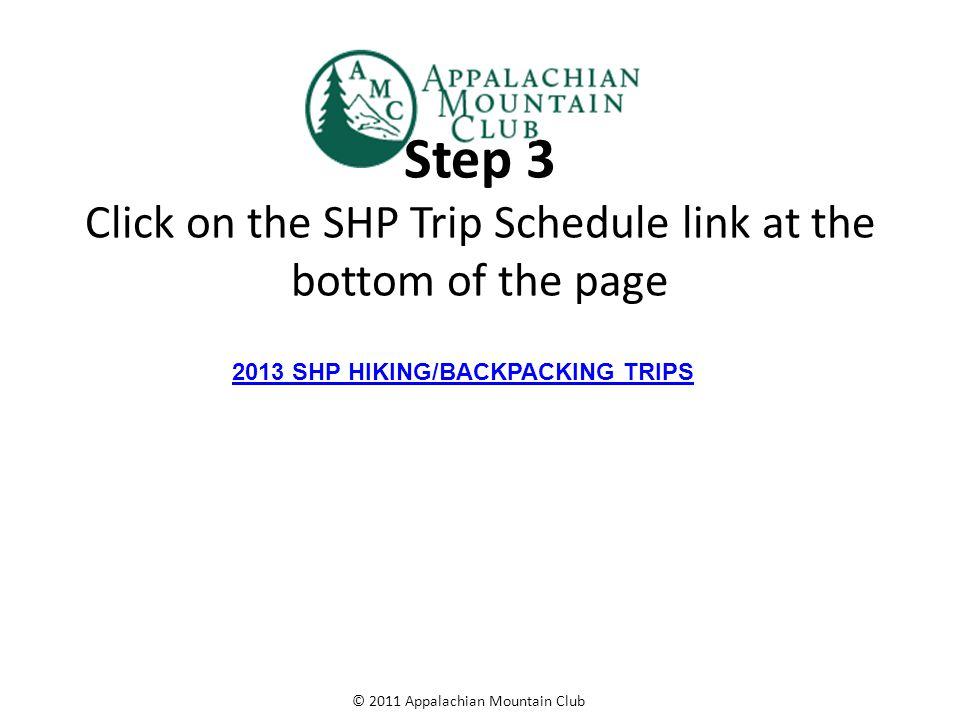 © 2011 Appalachian Mountain Club Step 4 View the SHP trip listing: